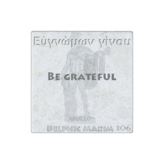 Delphic Maxim #106 - Be Grateful Stone Magnet