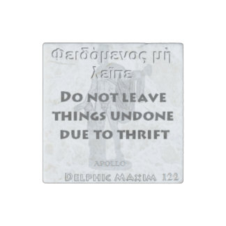 Delphic Maxim #122 - Do Not Leave Things Undone Stone Magnet