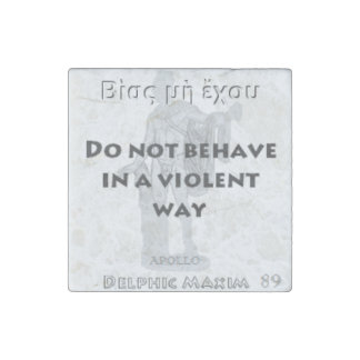 Delphic Maxim #89 - Do Not Behave In A Violent Way Stone Magnet