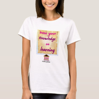 Delphic Maxim BASE YOUR KNOWLEDGE ON LEARNING T-Shirt