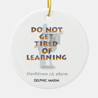 Delphic Maxim DO NOT GET TIRED OF LEARNING Ceramic Ornament