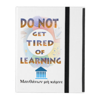 Delphic Maxim DO NOT GET TIRED OF LEARNING iPad Folio Cases