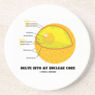 Delve Into My Nuclear Core (Cell Nucleus Attitude) Drink Coasters