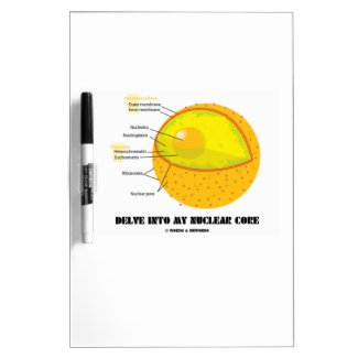 Delve Into My Nuclear Core (Cell Nucleus Attitude) Dry Erase Board
