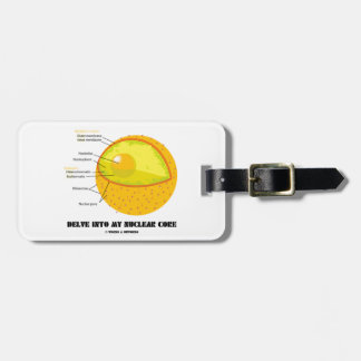 Delve Into My Nuclear Core (Cell Nucleus Attitude) Luggage Tag