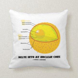 Delve Into My Nuclear Core (Cell Nucleus Attitude) Pillow