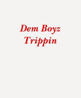 Dem Boyz Trippin Camisetas