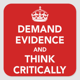 Demand Evidence and Think Critically Square Sticker