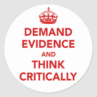 Demand Evidence and Think Critically Classic Round Sticker