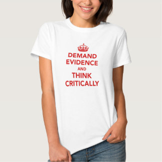 Demand Evidence and Think Critically T Shirts