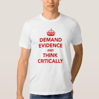 Demand Evidence and Think Critically Tshirt