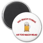 Demasiada cabeza - cerveza imán de frigorífico