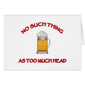 Demasiada cabeza - cerveza tarjeta de felicitación
