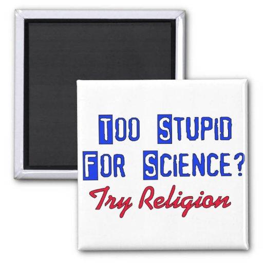 Demasiado estúpido para la ciencia imán cuadrado