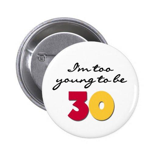Demasiado joven ser 30 pin redondo 5 cm