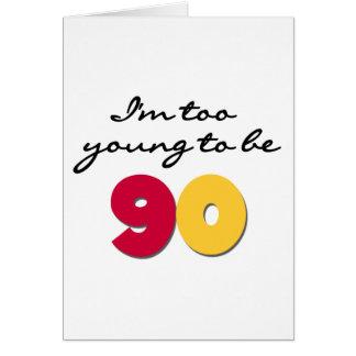 Demasiado joven ser 90 tarjeta de felicitación
