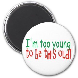 Demasiado joven ser viejo imán redondo 5 cm
