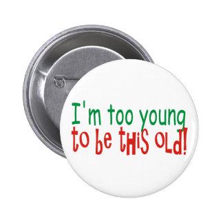 Demasiado joven ser viejo pin redondo de 2 pulgadas