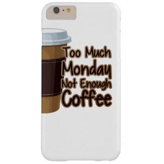 Demasiado lunes no bastante café funda de iPhone 6 plus barely there