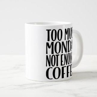 Demasiado lunes no bastante taza de café enorme taza grande