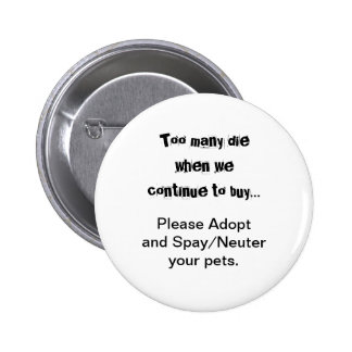 Demasiado mueren… adoptan por favor Spay/los Pin Redondo 5 Cm