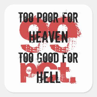 Demasiado pobre para el cielo demasiado bueno para pegatina cuadrada