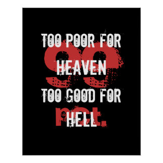 Demasiado pobre para el cielo demasiado bueno para póster