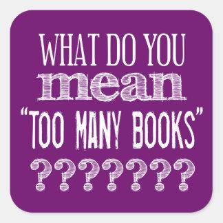 Demasiados libros - disponibles en todos los pegatina cuadrada