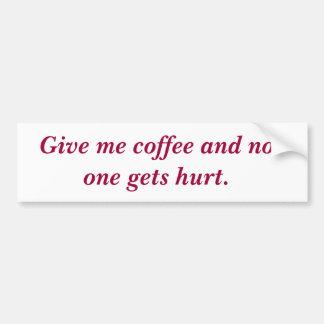 Déme el café y nadie consigue daño etiqueta de parachoque