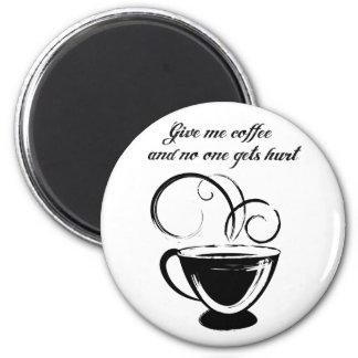 Déme el café y nadie consigue daño imán redondo 5 cm