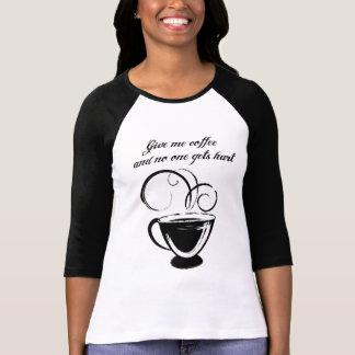 Déme el café y nadie consigue daño camisetas