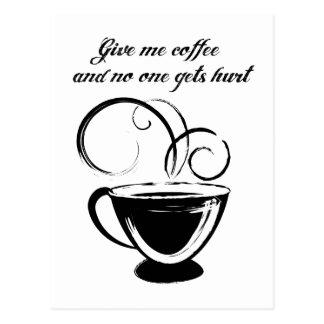 Déme el café y nadie consigue daño tarjetas postales