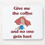 Déme el café y nadie consigue Mousepad lastimado Alfombrilla De Ratón