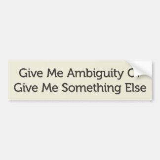 Déme la ambigüedad o déme el algo más pegatina para auto