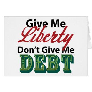 Déme que la libertad no me da deuda tarjeta de felicitación
