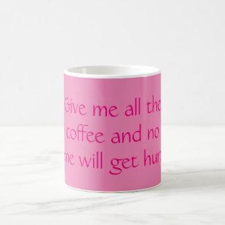 ¡Déme todo el café y nadie conseguirá lastimado! Taza