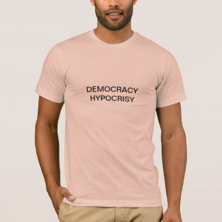 democracy hypocrisy T-Shirt