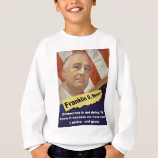 Democracy Is Not Dying - FDR Sweatshirt