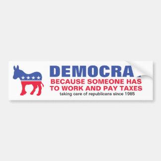 Democrat - Because someone has to work w/ year Bumper Sticker