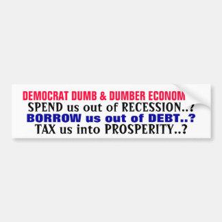 DEMOCRAT DUMB & DUMBER ECONOMICS, SPEND us out ... Bumper Sticker