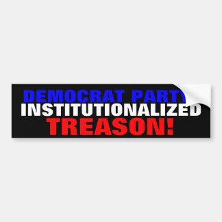 DEMOCRAT PARTY: INSTITUTIONALIZED TREASON! BUMPER STICKER