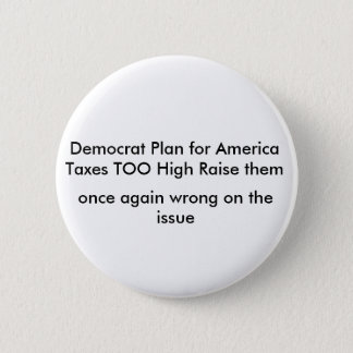 Democrat Plan for AmericaTaxes TOO High Raise t... Pinback Button