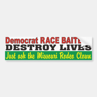 Democrat Race Baiters Destroy Lives MO Rodeo Clown Bumper Sticker