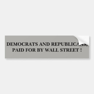 DEMOCRATS AND REPUBLICANS, PAID FOR BY WALL STREET BUMPER STICKER