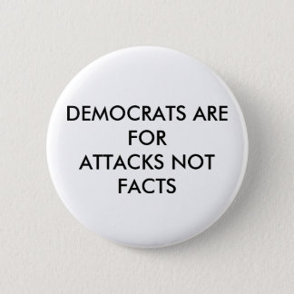 DEMOCRATS ARE FOR ATTACKS NOT FACTS PINBACK BUTTON