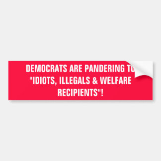 "DEMOCRATS ARE PANDERING TO""IDIOTS, ILLEGALS & W... BUMPER STICKER"