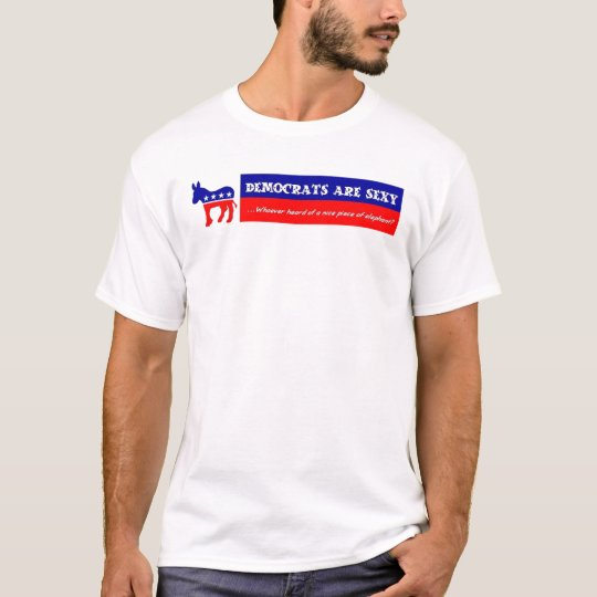Democrats are sexy T-Shirt