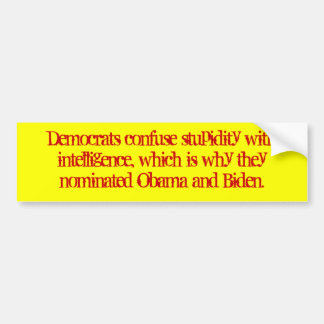 Democrats confuse stupidity with intelligence, ... car bumper sticker
