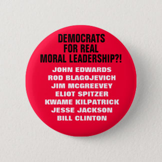 DEMOCRATS FOR REAL MORAL LEADERSHIP?! A SATIRE! BUTTON