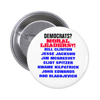 DEMOCRATS FOR REAL MORAL LEADERSHIP?! PINBACK BUTTON